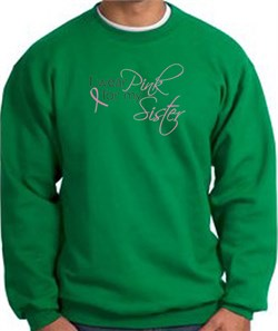 Image of Breast Cancer Sweatshirt I Wear Pink For My Sister Kelly Green