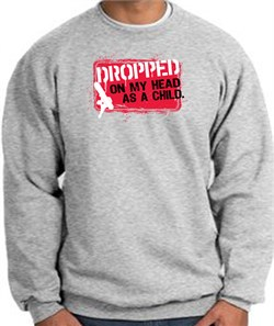 Image of Funny Sweatshirt - Dropped On My Head As A Child Grey Sweat Shirt