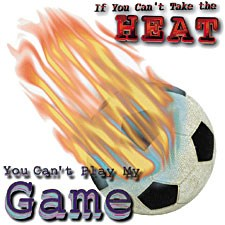If You Can't Take the Heat - Soccer