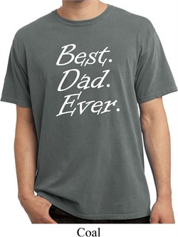 Mens Dad Shirt Best Dad Ever White Print Pigment Dyed Tee T-Shirt