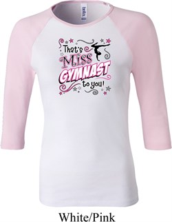 Ladies Gymnastics Shirt Miss Gymnast To You Raglan Tee T-Shirt